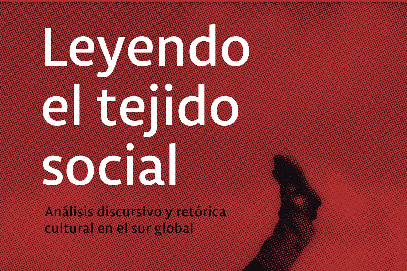 """Entrevista. Una aproximación al libro """"Leyendo el tejido social. Análisis discursivo y retórica cultural en el sur global"""" (Ediciones UFRO, 2020)"""